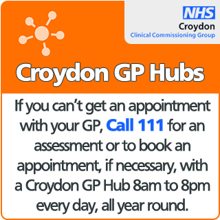 Croydon GP Hubs If you can't get an appointment with your GP call 111 for an assessment or to book an appointment if necessary with a croydon GP Hub 8am to 8pm every day all year round.